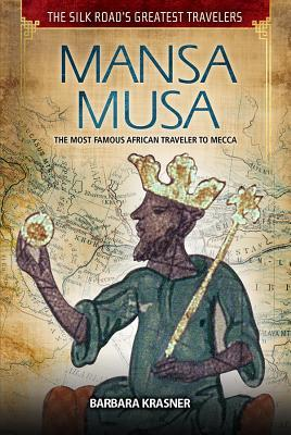 Mansa Musa The Most Famous African Traveler to Mecca Silk Road 39 s Greates Travelers