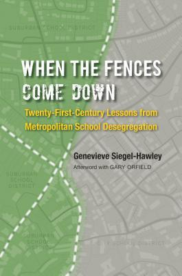 When the Fences Come Down Twenty-First-Century Lessons from Metropolitan School Desegregation