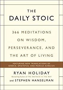 The Daily Stoic: 366 Meditations for Clarity, Effectiveness, and Serenity