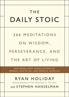 Cover for The Daily Stoic: 366 Meditations for Clarity, Effectiveness, and Serenity, by Ryan Holiday