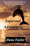 Supernal Adventures: Exploring the New Normal of Multidimensional Living (Supernal Living Book 2)