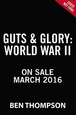 Guts & Glory World War II by Ben Thompson