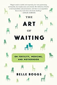 The Art of Waiting: On Fertility, Medicine, and Motherhood