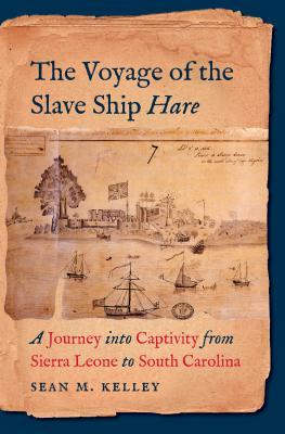 The Voyage Of The Slave Ship Hare : Sean M. Kelley