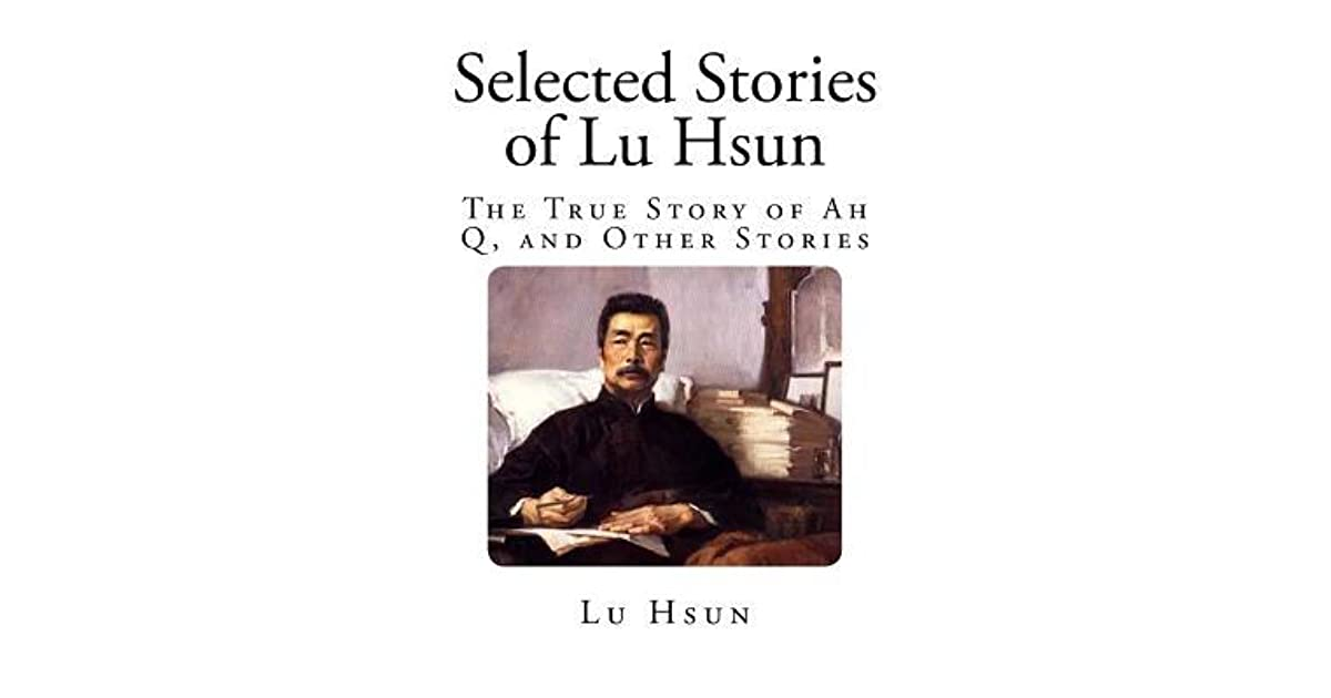 Selected Stories Of Lu Hsun The True Story Of Ah Q And Other