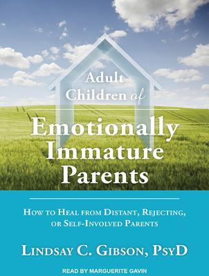 Adult Children of Emotionally Immature Parents by Lindsay C  Gibson