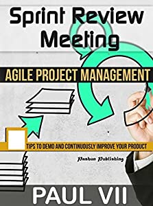 Agile Product Management: Sprint Review Meeting: 15 tips to demo and continuously improve your product