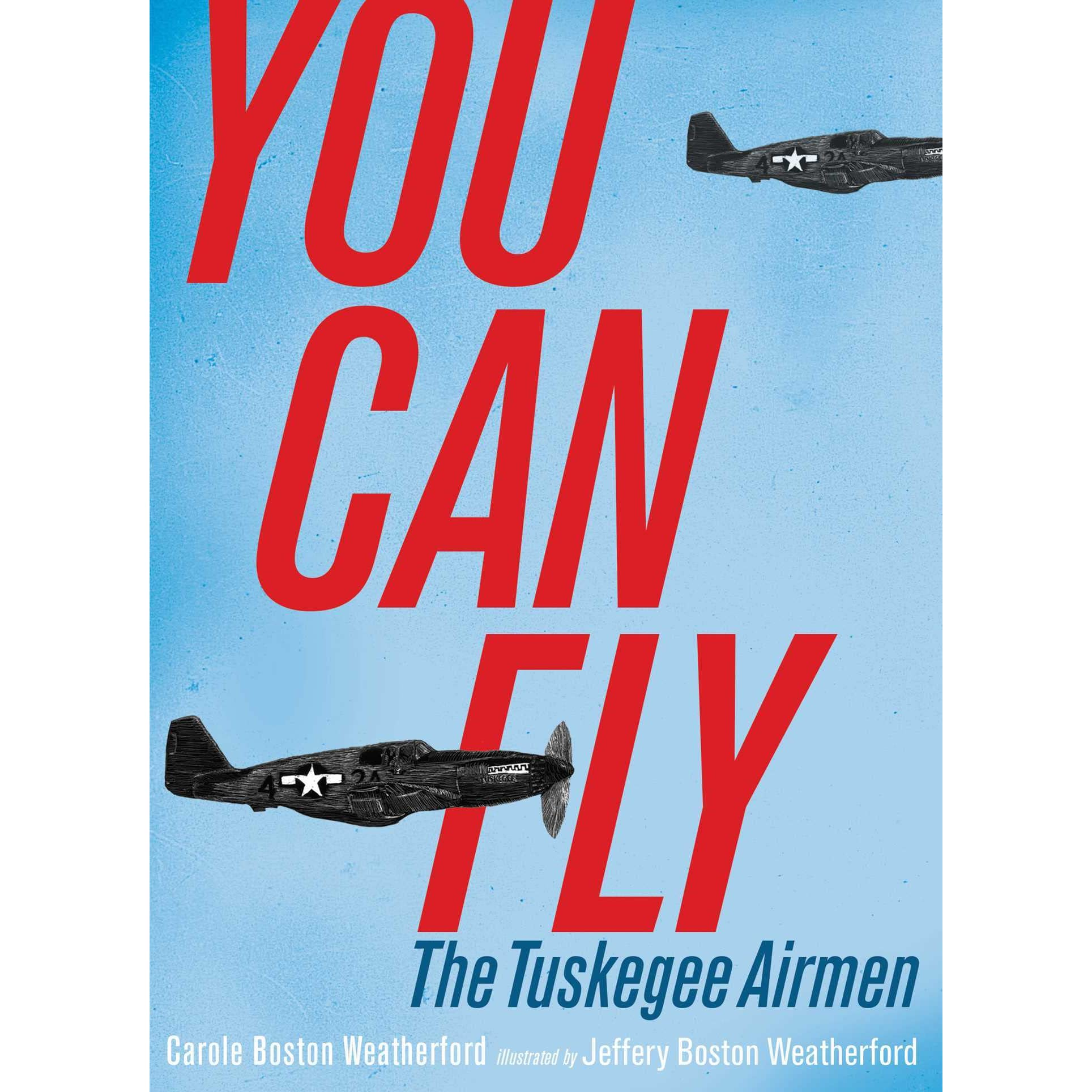 You Can Fly: The Tuskegee Airmen By Carole Boston Weatherford €� Reviews,  Discussion, Bookclubs, Lists