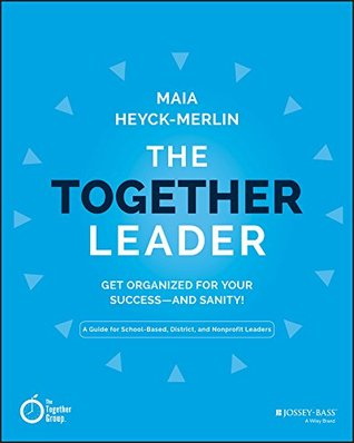 The Together Leader: Get Organized for Your Success - and Sanity!