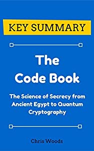 [KEY SUMMARY] The Code Book: The Science of Secrecy from Ancient Egypt to Quantum Cryptography (Top Rated 30-min Series)
