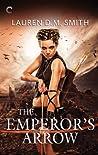 The Emperor's Arrow by Lauren D.M. Smith