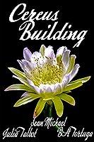 Cereus: Building (Cereus, #1)