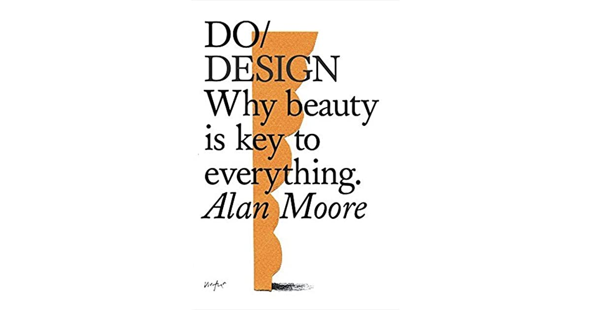 do design why beauty is key to everything by alan moore