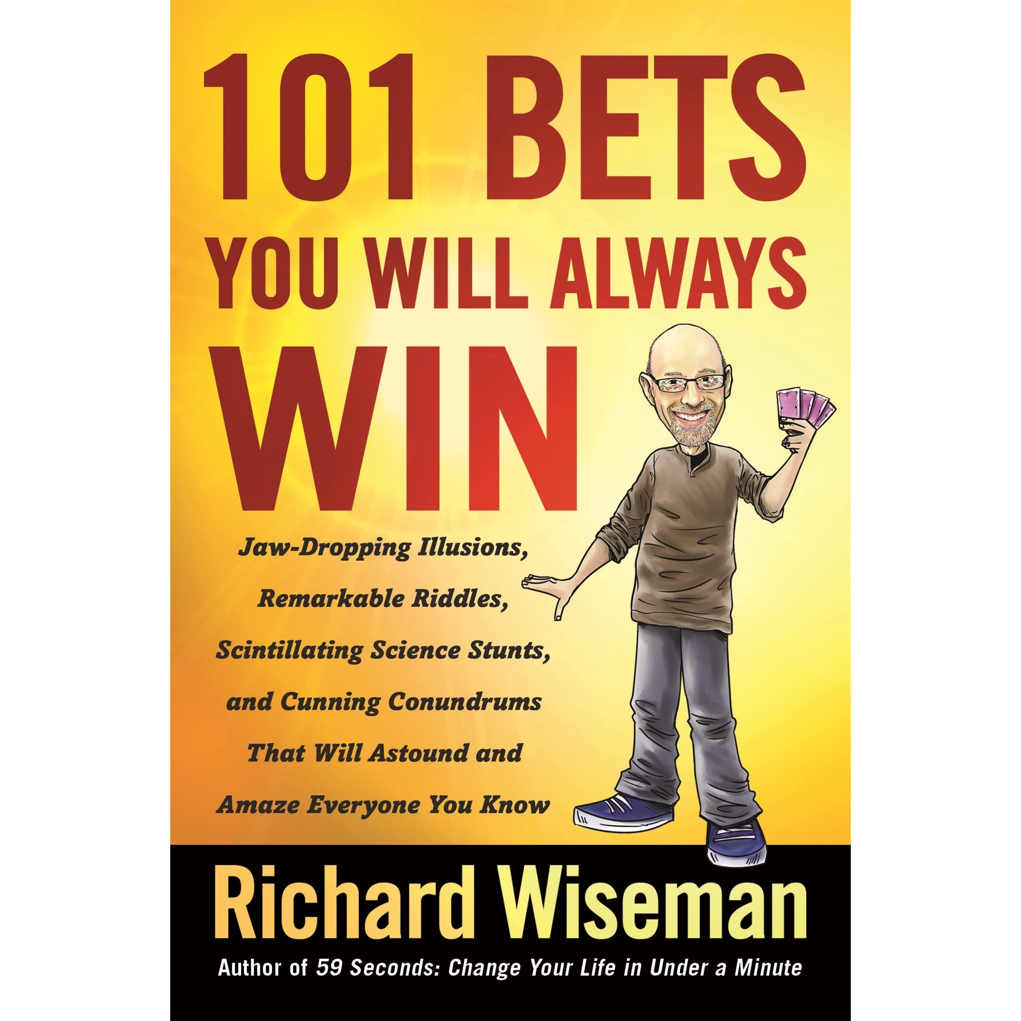 59 Seconds Richard Wiseman 101 bets you will always win: jaw-dropping illusions