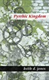 Pyrrhic Kingdom by Keith D. Jones