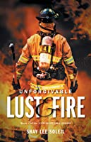 Unforgivable Lust and Fire - Book 1 of the Unforgivable Series.