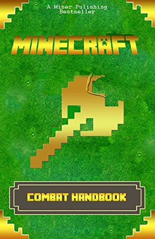 Minecraft: Combat Handbook 2.0: Minecraft Combat Guide All-In-One with Minecraft Secrets (Essential Minecraft Guide books for Kids) (minecraft, minecraft combat, minecraft secrets, computer)