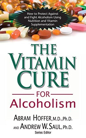 The Vitamin Cure for Alcoholism: Orthomolecular Treatment of Addictions
