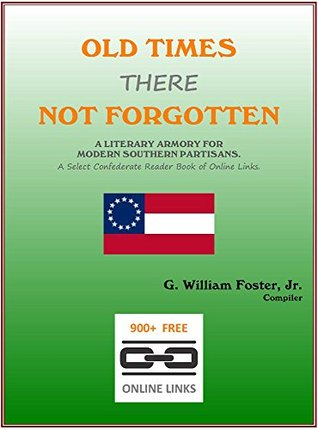 Old Times There Not Forgotten.: A Literary Armory for Modern Southern Partisans. A Select Book of Free Online Links.