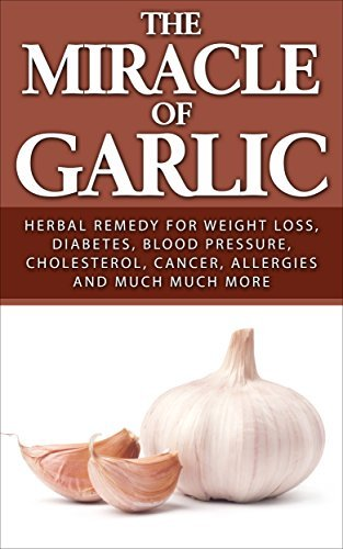 The Miracle of Garlic- Herbal Remedy