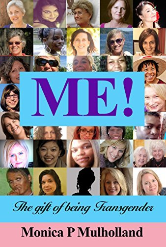 ME!: The gift of being Transgender  by  Monica P. Mulholland