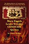 Marx Engels Lenin Trotsky: GENOCIDE QUOTES: The Hidden History of Communism's Founding Tyrants, in their Own Words