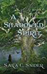 A Shadowed Spirit (Tree and Tower, #2)