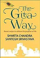 The Gita Way: Secret recipe to achieve the purpose of life (ebook)