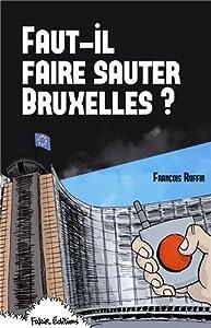 Faut-il faire sauter Bruxelles ?