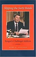 Slipping the Surly Bonds: Reagan's Challenger Address (Library of Presidential Rhetoric)