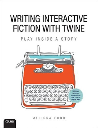 Writing Interactive Fiction with Twine by Melissa Ford