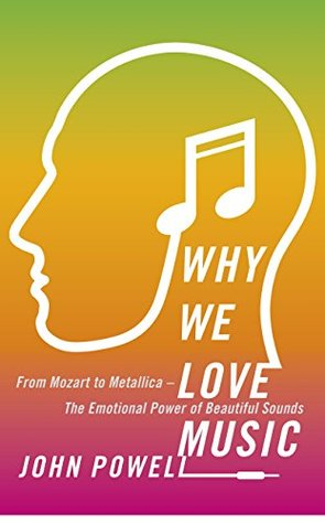 Why You Love Music: From Mozart to Metallica--The Emotional