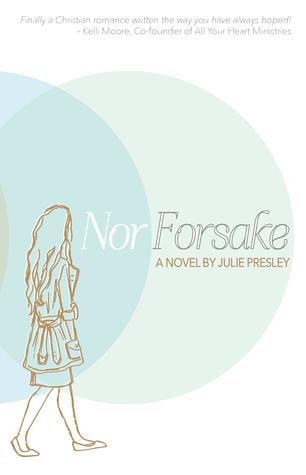 Nor Forsake by Julie Presley