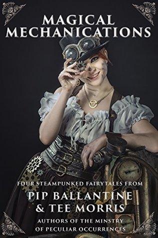 Magical Mechanications by Pip Ballantine