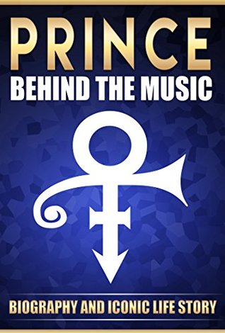 Prince: Behind the Music Biography And Iconic Life Story of Purple Rain Prince (With Free Bonus)