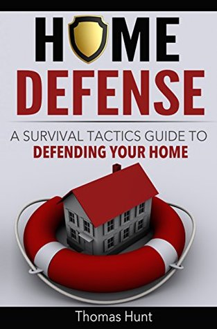 Home Defense: A Survival Tactics Guide to Defending Your Home