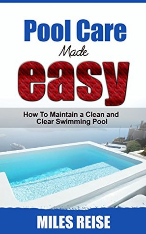 Pool Care Made Easy: How to Maintain a Clean and Clear ...