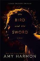 The Bird and the Sword (The Bird and the Sword Chronicles, #1)