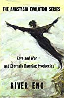 Love and War - and Eternally Damning Prophecies (The Anastasia Evolution Series Book 1)