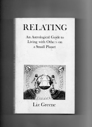 Relating: Astrological Guide to Living with Others on a Small Planet