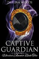 Captive Guardian (Witches Amulet #2)