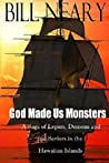 God Made Us Monsters by William Neary
