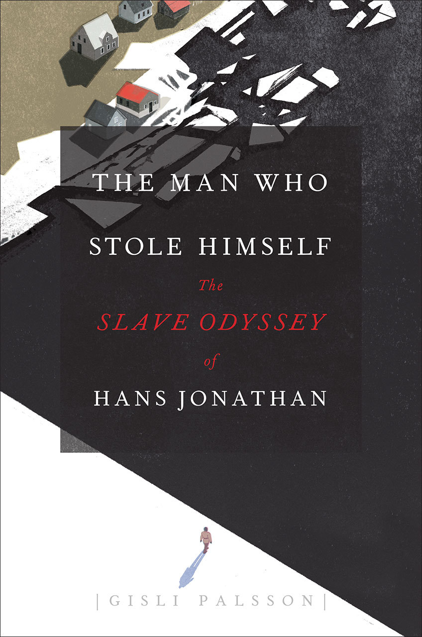 The Man Who Stole Himself The Slave Odyssey of Hans Jonathan