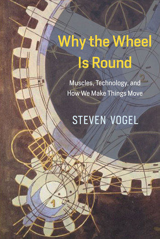 Why the Wheel Is Round by Steven Vogel