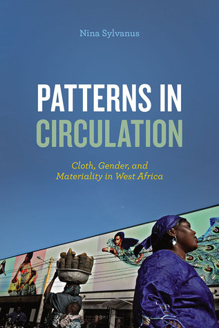 Patterns in Circulation: Fashioning Prints, Aesthetics, and Women's Economic Power in West Africa