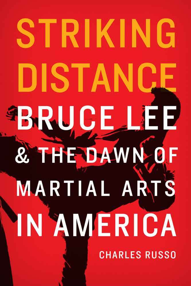 Striking Distance Bruce Lee and the Dawn of Martial Arts in America