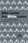 Bike Lanes Are White Lanes: Bicycle Advocacy and Urban Planning