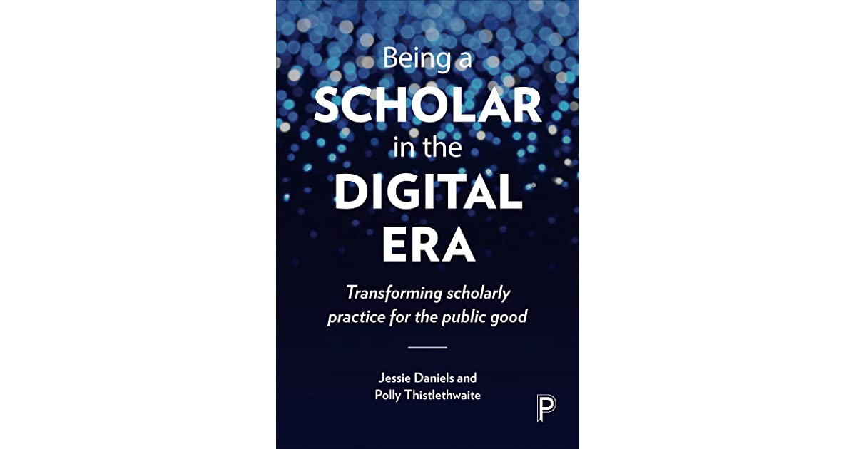 Being A Scholar In The Digital Era: Transforming Scholarly Practice For The  Public Good By Jessie Daniels