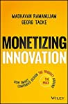 Monetizing Innovation by Madhavan Ramanujam