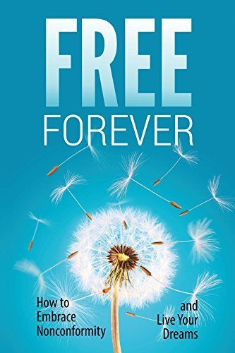 Free Forever: How to Embrace Nonconformity and Live Your Dreams